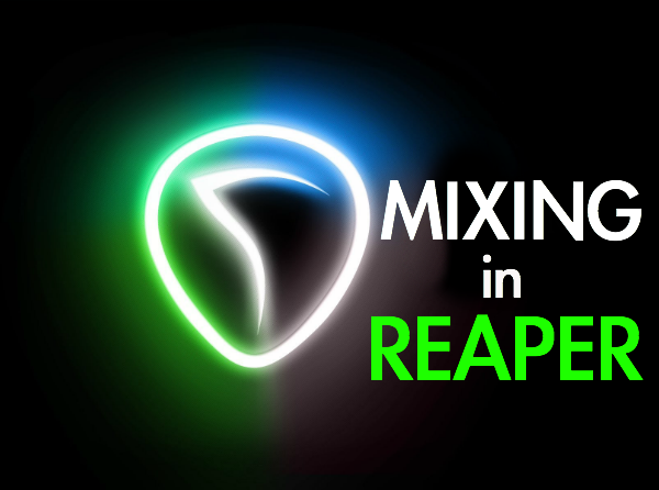 Mixing in Reaper